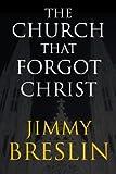 Breslin, Jimmy: The Church That Forgot Christ
