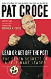 Covey, Stephen R.: Lead Or Get Off The Pot!: The Seven Secrets Of A Self-made Leader