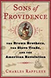 Rappleye, Charles: Sons of Providence: The Brown Brothers, The Slave Trade, and the American Revolution