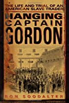 Hanging Captain Gordon: The Life and Trial…