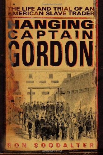 hanging-captain-gordon-the-life-and-trial-of-an-american-slave-trader