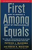 Maister, David H.: First Among Equals: How To Manage A Group Of Professionals