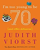 I'm Too Young To Be Seventy: And Other…