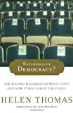 Thomas, Helen: Watchdogs of Democracy?: The Waning Washington Press Corps and How It Has Failed the Public
