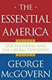 McGovern, George: The Essential America: Our Founders and the Liberal Tradition