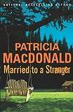 MacDonald, Patricia: Married to a Stranger: A Novel