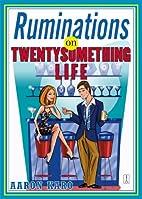 Ruminations on Twentysomething Life by Aaron…