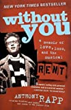 Rapp, Anthony: Without You: A Memoir of Love, Loss, And the Musical Rent