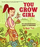 Corman, Leela: You Grow Girl: The Groundbreaking Guide to Gardening