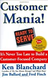 Blanchard, Ken: Customer Mania!: It's Never Too Late To Build A Customer-focused Company