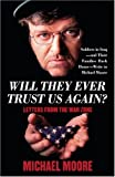 Moore, Michael: Will They Ever Trust Us Again? : Letters from the War Zone