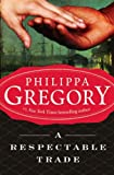 Gregory, Philippa: A Respectable Trade