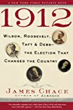 James Chace: 1912: Wilson, Roosevelt, Taft and Debs--The Election that Changed the Country