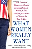Whitney, Catherine: What Women Really Want: How American Women Are Quietly Erasing Political, Radical, Class, and Religious Lines to Change the Way We Live