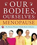 Boston Women's Health Book Collective: Our Bodies, Ourselves: Menopause