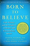 Newberg, Andrew: Born to Believe: God, Science, and the Origin of Ordinary and Extraordinary Beliefs