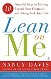 Davis, Nancy: Lean on Me: Ten Powerful Steps to Moving Beyond Your Diagnosis and Taking Back Your Life