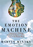 Marvin Minsky: The Emotion Machine: Commonsense Thinking, Artificial Intelligence, and the Future of the Human Mind