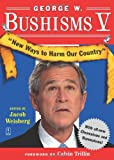 Bush, George W.: George W. Bushisms V: New Ways to Harm Our Country