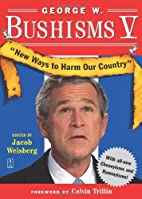 George W. Bushisms V: New Ways to Harm Our…