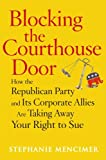 Mencimer, Stephanie: Blocking the Courthouse Door: How the Republican Party And Its Corporate Allies Are Taking Away Your Right to Sue