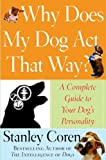 Coren, Stanley: Why Does My Dog Act That Way? : A Complete Guide to Your Dog&#39;s Personality