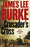 James Lee Burke: Crusader's Cross: A Dave Robicheaux Novel (Dave Robicheaux Mysteries)