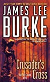 Burke, James Lee: Crusader&#39;s Cross: A Dave Robicheaux Novel