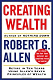 Robert G. Allen: Creating Wealth: Retire in Ten Years Using Allen's Seven Principles of Wealth, Revised and Updated