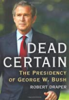 Dead Certain: The Presidency of George W.…