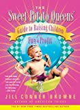 Browne, Jill Conner: The Sweet Potato Queens' Guide to Raising Children for Fun and Profit