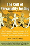 Paul, Annie Murphy: The Cult of Personality Testing: How Personality Tests Are Leading Us to Miseducate Our Children, Mismanage Our Companies, And Misunderstand Ourselves