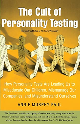 the-cult-of-personality-testing-how-personality-tests-are-leading-us-to-miseducate-our-children-mismanage-our-companies-and-misunderstand-ourselves