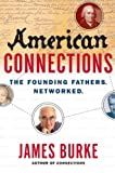 Burke, James: American Connections: The Founding Fathers. Networked.