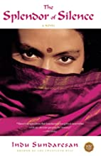 The Splendor of Silence: A Novel by Indu…