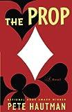 Hautman, Pete: The Prop: A Novel