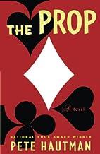 The Prop: A Novel by Pete Hautman