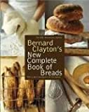 Clayton, Bernard: Bernard Clayton's New Complete Book of Breads