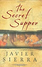 The Secret Supper: A Novel by Javier Sierra