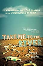 Take Me to the River: A Wayward and Perilous…