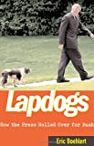 Boehlert, Eric: Lapdogs : How the Press Rolled over for Bush