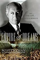 Empire of Dreams: The Epic Life of Cecil B.…