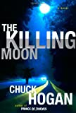 Chuck Hogan: The Killing Moon: A Novel
