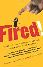 Fired!: Tales of the Canned, Canceled,…