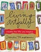 Living Artfully: Create the Life You Imagine…