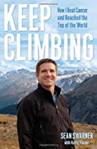 Keep Climbing: How I Beat Cancer and Reached…