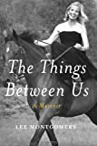 Montgomery, Lee Begole: The Things Between Us