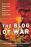 Burden, Currier M.: The Blog of War: Front-line Dispatches from Soldiers in Iraq and Afghanistan