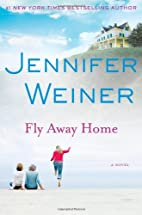 Fly Away Home: A Novel by Jennifer Weiner