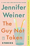 Weiner, Jennifer: The Guy Not Taken: Stories
